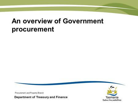 Department of Treasury and Finance An overview of Government procurement Procurement and Property Branch.