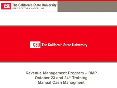 Revenue Management Program – RMP October 23 and 24 th Training Manual Cash Managment.