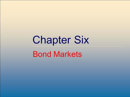 Copyright © 2007 by The McGraw-Hill Companies, Inc. All rights reserved. McGraw-Hill /Irwin 6-1 Chapter Six Bond Markets.