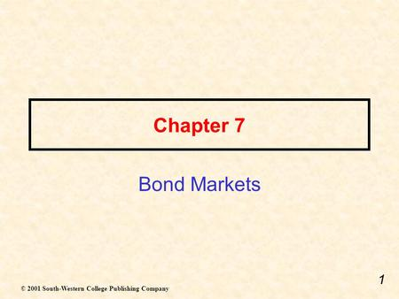 1 Chapter 7 Bond Markets © 2001 South-Western College Publishing Company.