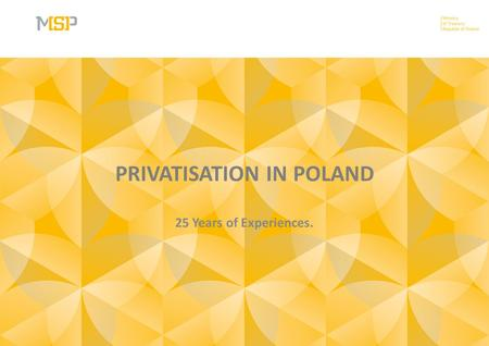 PRIVATISATION IN POLAND 25 Years of Experiences..