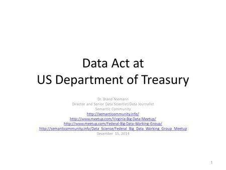Data Act at US Department of Treasury Dr. Brand Niemann Director and Senior Data Scientist/Data Journalist Semantic Community