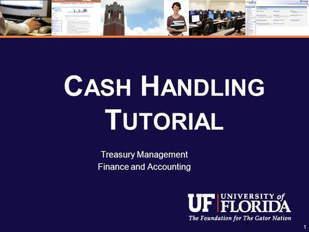 1 1 C ASH H ANDLING T UTORIAL Treasury Management Finance and Accounting.