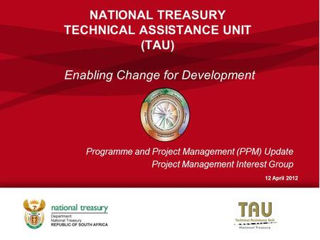 NATIONAL TREASURY TECHNICAL ASSISTANCE UNIT (TAU) Enabling Change for Development Programme and Project Management (PPM) Update Project Management Interest.