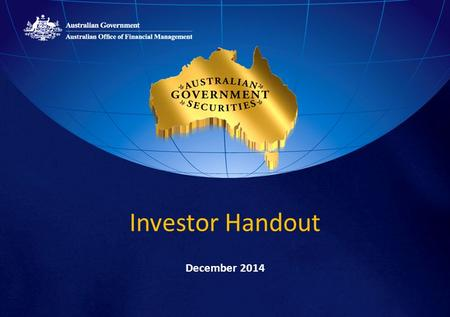 Investor Handout December 2014. 2 Australian Government Securities 1 of 12 AAA (stable) sovereigns as rated by S&P 1 of 9 AAA (stable) sovereigns as rated.