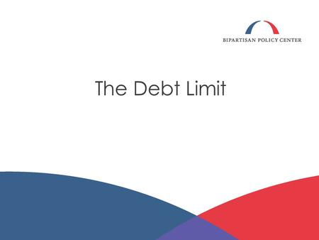 The Debt Limit. THE DEBT LIMIT 2 The debt limit is: the maximum amount that Treasury is allowed to borrow; set by statute (Congress must act to change.