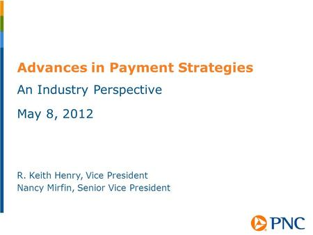Advances in Payment Strategies An Industry Perspective May 8, 2012 R. Keith Henry, Vice President Nancy Mirfin, Senior Vice President.