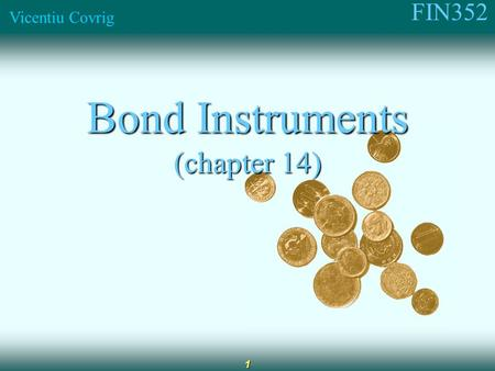 FIN352 Vicentiu Covrig 1 Bond Instruments (chapter 14)