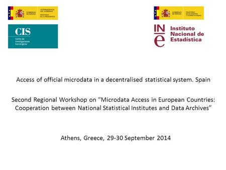 "Access of official microdata in a decentralised statistical system. Spain Second Regional Workshop on ""Microdata Access in European Countries: Cooperation."