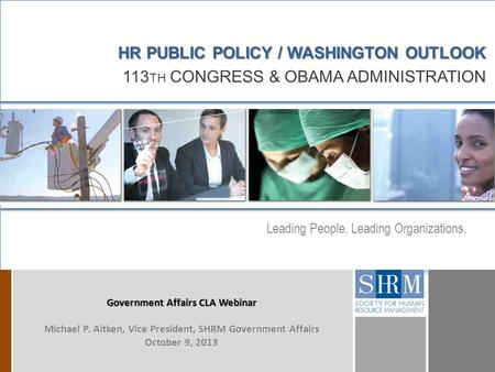 D D Leading People. Leading Organizations. HR PUBLIC POLICY / WASHINGTON OUTLOOK 113 TH CONGRESS & OBAMA ADMINISTRATION Government Affairs CLA Webinar.