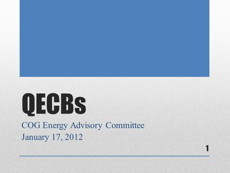 QECBs COG Energy Advisory Committee January 17, 2012 1.