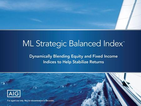 Dynamically Blending Equity and Fixed Income Indices to Help Stabilize Returns ML Strategic Balanced Index™ For agent use only. Not for dissemination to.