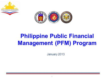 1 Philippine Public Financial Management (PFM) Program 1 January 2013.