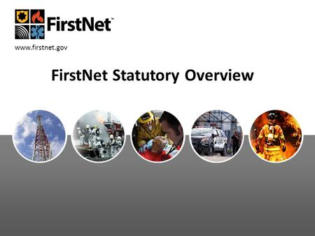 Www.firstnet.gov FirstNet Statutory Overview. FirstNet Summary  FirstNet was created by the Middle Class Tax Relief and Job Creation Act of 2012 (the.