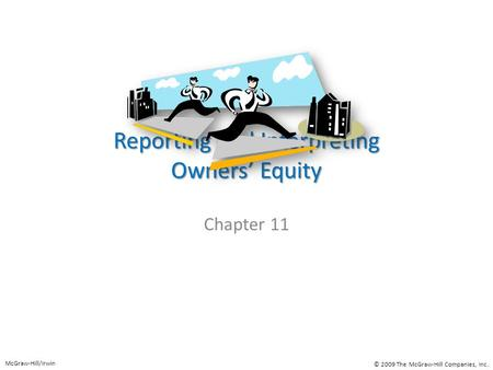 Reporting and Interpreting Owners' Equity Chapter 11 McGraw-Hill/Irwin © 2009 The McGraw-Hill Companies, Inc.