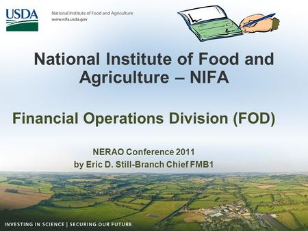 National Institute of Food and Agriculture – NIFA Financial Operations Division (FOD) NERAO Conference 2011 by Eric D. Still-Branch Chief FMB1.