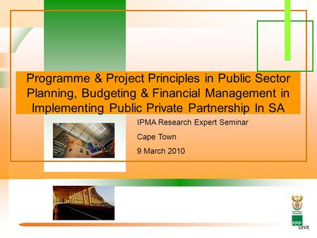 Programme & Project Principles in Public Sector Planning, Budgeting & Financial Management in Implementing Public Private Partnership In SA IPMA Research.