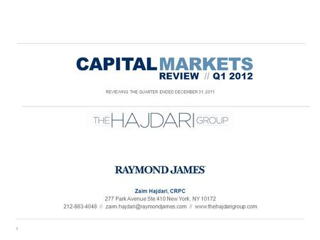 CAPITAL MARKETS REVIEW // Q1 2012 REVIEWING THE QUARTER ENDED DECEMBER 31, 2011 1 Zaim Hajdari, CRPC 277 Park Avenue Ste:410 New York, NY 10172 212-883-4048.