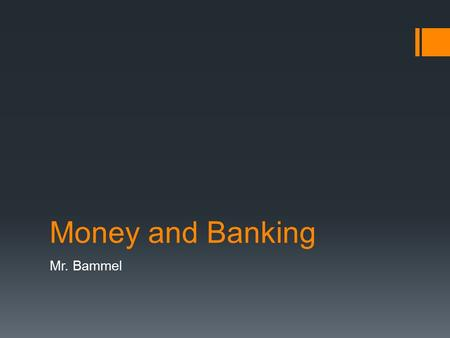 Money and Banking Mr. Bammel. Money  Medium of Exchange  something that is accepted by all parties involved and is used as payment for a good or service;
