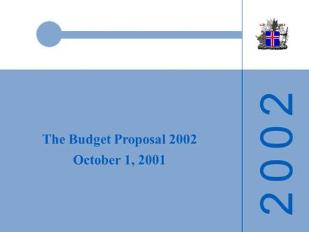 2 0 0 22 0 0 2 The Budget Proposal 2002 October 1, 2001.