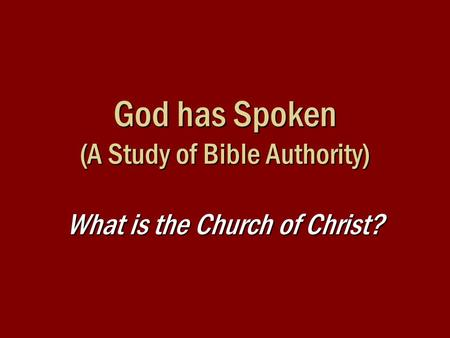 God has Spoken (A Study of Bible Authority) What is the Church of Christ?
