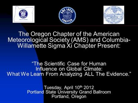 "The Oregon Chapter of the American Meteorological Society (AMS) and Columbia- Willamette Sigma Xi Chapter Present: ""The Scientific Case for Human Influence."