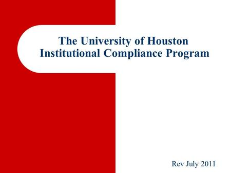 The University of Houston Institutional Compliance Program Rev July 2011.
