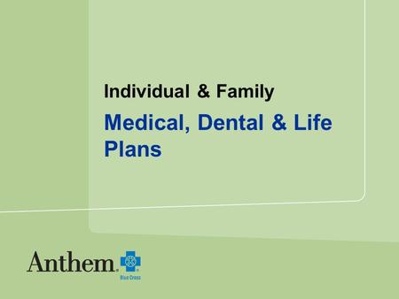 Individual & Family Medical, Dental & Life Plans.