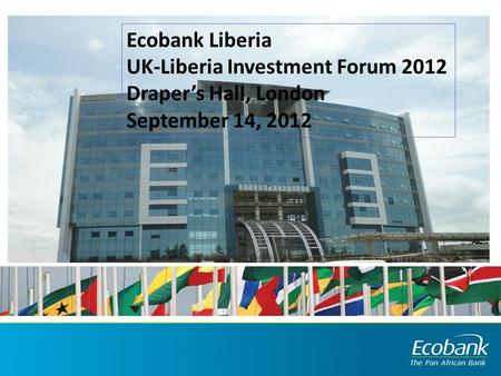 Ecobank Liberia UK-Liberia Investment Forum 2012 Draper's Hall, London September 14, 2012.
