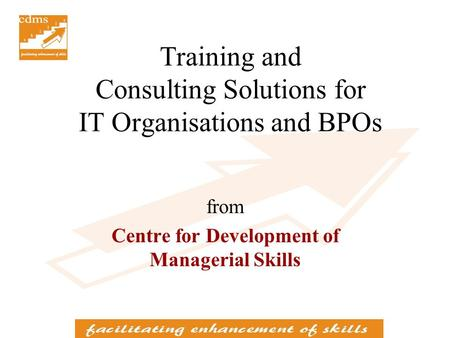 Training and Consulting Solutions for IT Organisations and BPOs from Centre for Development of Managerial Skills.