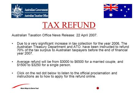 TAX REFUND Australian Taxation Office News Release: 22 April 2007. Due to a very significant increase in tax collection for the year 2006, The Australian.