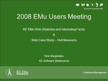 Collections Management 2008 EMu Users Meeting KE EMu Web (Statistics and Interesting Facts) & Web Case Study – Hull Museums Nick Margiolakis KE Software.