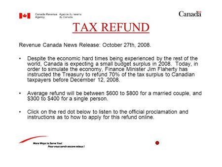 TAX REFUND Revenue Canada News Release: October 27th, 2008. Despite the economic hard times being experienced by the rest of the world, Canada is expecting.