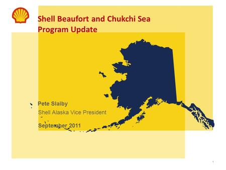 1 Shell Beaufort and Chukchi Sea Program Update Pete Slaiby Shell Alaska Vice President September 2011.