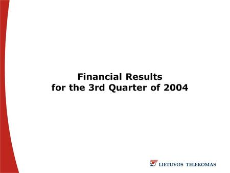 Financial Results for the 3rd Quarter of 2004. 2004.10.26 2 Table of Contents  Business Overview – Third Quarter of 2004  Shareholders of AB Lietuvos.