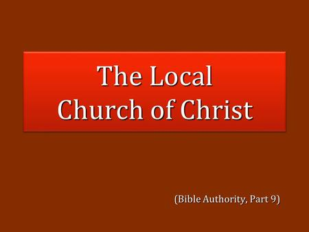 The Local Church of Christ (Bible Authority, Part 9)