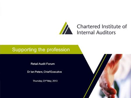 Supporting the profession Dr Ian Peters, Chief Executive Retail Audit Forum Thursday, 23 rd May, 2013.