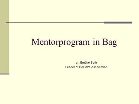 Mentorprogram in Bag dr. Emőke Both Leader of BAGázs Association.