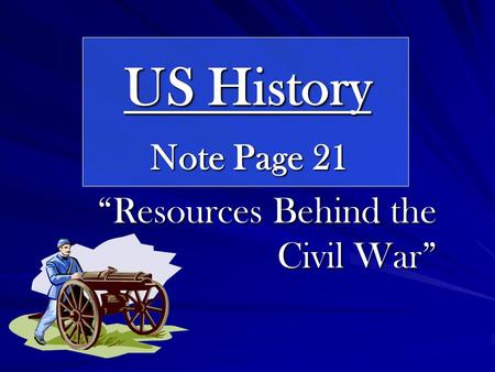 "US History Note Page 21 ""Resources Behind the Civil War"""