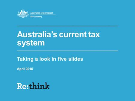 Australia's current tax system Taking a look in five slides April 2015.