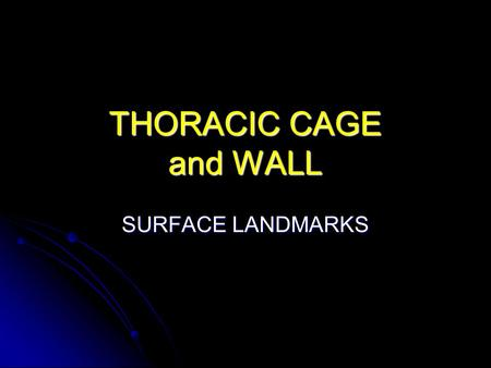 THORACIC CAGE and WALL SURFACE LANDMARKS.