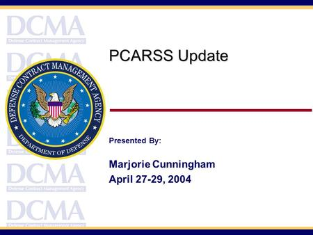 PCARSS Update Presented By: Marjorie Cunningham April 27-29, 2004.