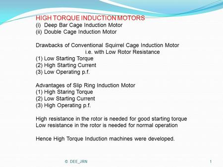 HIGH TORQUE INDUCTION MOTORS (i)Deep Bar Cage Induction Motor (ii)Double Cage Induction Motor Drawbacks of Conventional Squirrel Cage Induction Motor i.e.