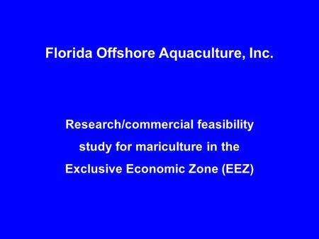Florida Offshore Aquaculture, Inc. Research/commercial feasibility study for mariculture in the Exclusive Economic Zone (EEZ)