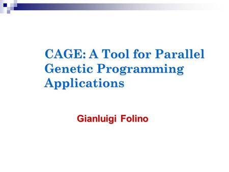 CAGE: A Tool for Parallel Genetic Programming Applications Gianluigi Folino.