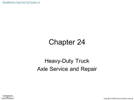 Chapter 24 Heavy-Duty Truck Axle Service and Repair.