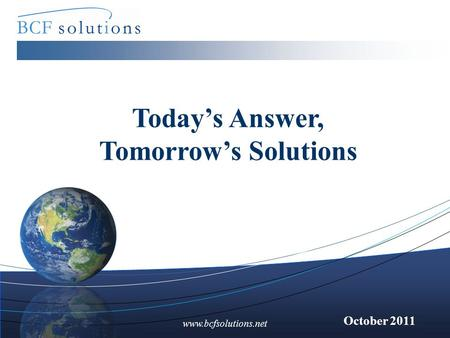 Www.bcfsolutions.net October 2011 Today's Answer, Tomorrow's Solutions.