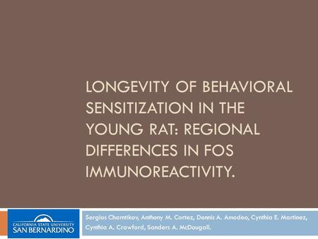 LONGEVITY OF BEHAVIORAL SENSITIZATION IN THE YOUNG RAT: REGIONAL DIFFERENCES IN FOS IMMUNOREACTIVITY. Sergios Charntikov, Anthony M. Cortez, Dennis A.