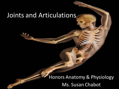 Joints and Articulations Honors Anatomy & Physiology Ms. Susan Chabot.