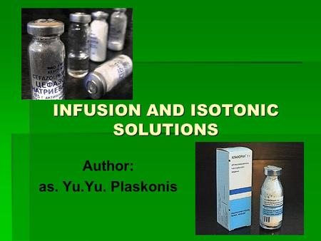 INFUSION AND ISOTONIC SOLUTIONS Author: as. Yu.Yu. Plaskonis.